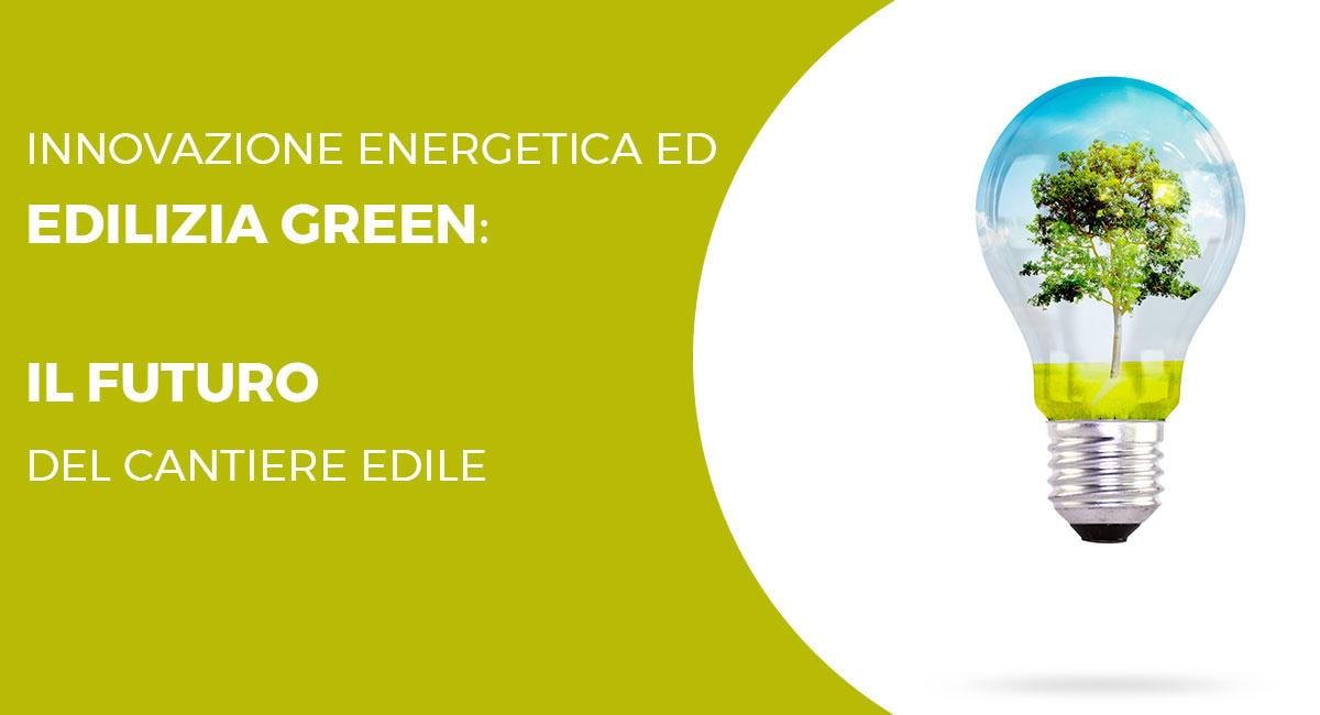 Innovazione Energetica Ed Edilizia Green: Il Futuro Del Cantiere Edile