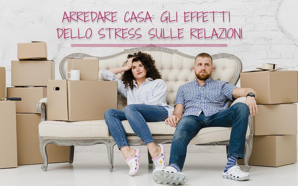 ARREDARE CASA: GLI EFFETTI DELLO STRESS SULLE RELAZIONI