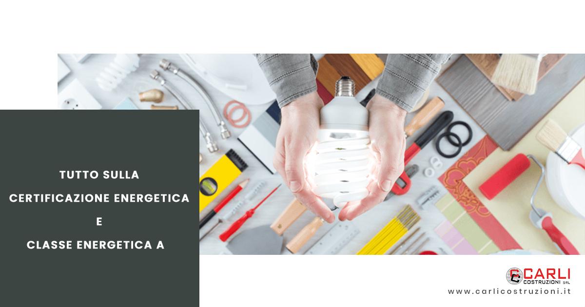 Cosa influisce sulla certificazione energetica e cosa vuol dire Classe energetica A? Chi stabilisce la classe energetica di un immobile?