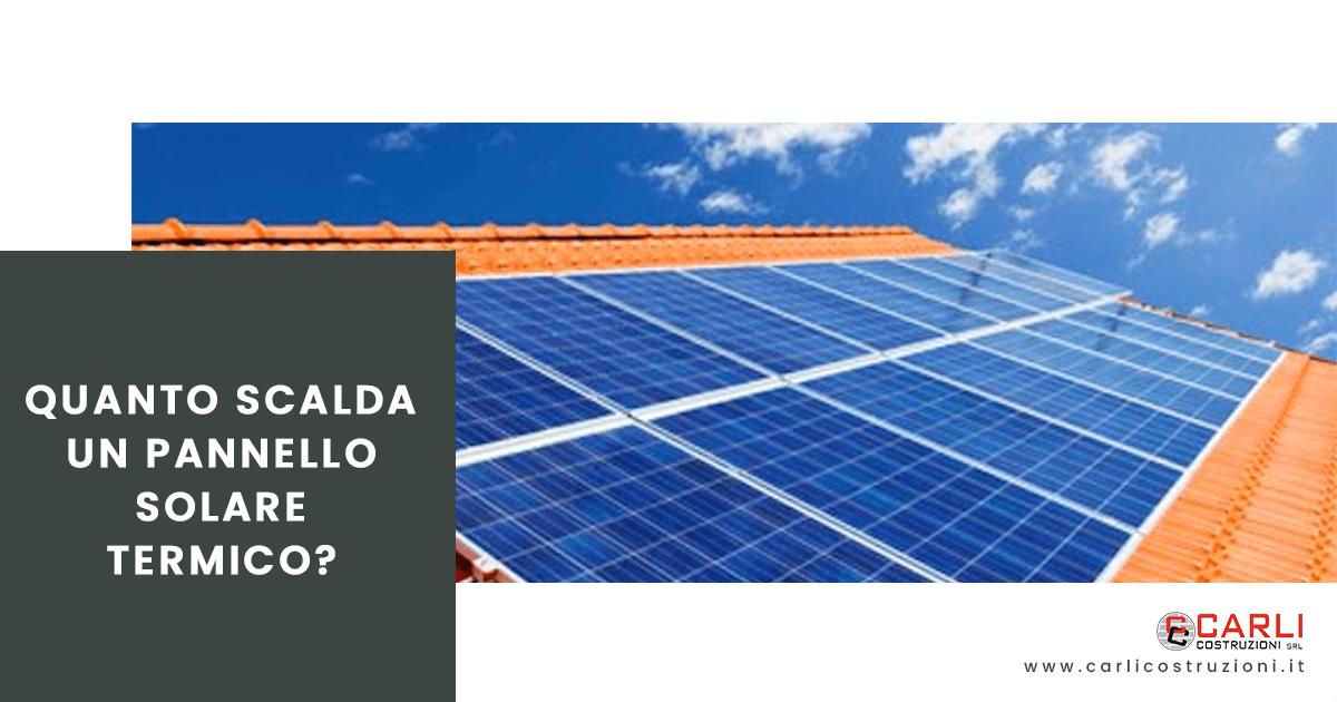 Quanto scalda un pannello solare termico?