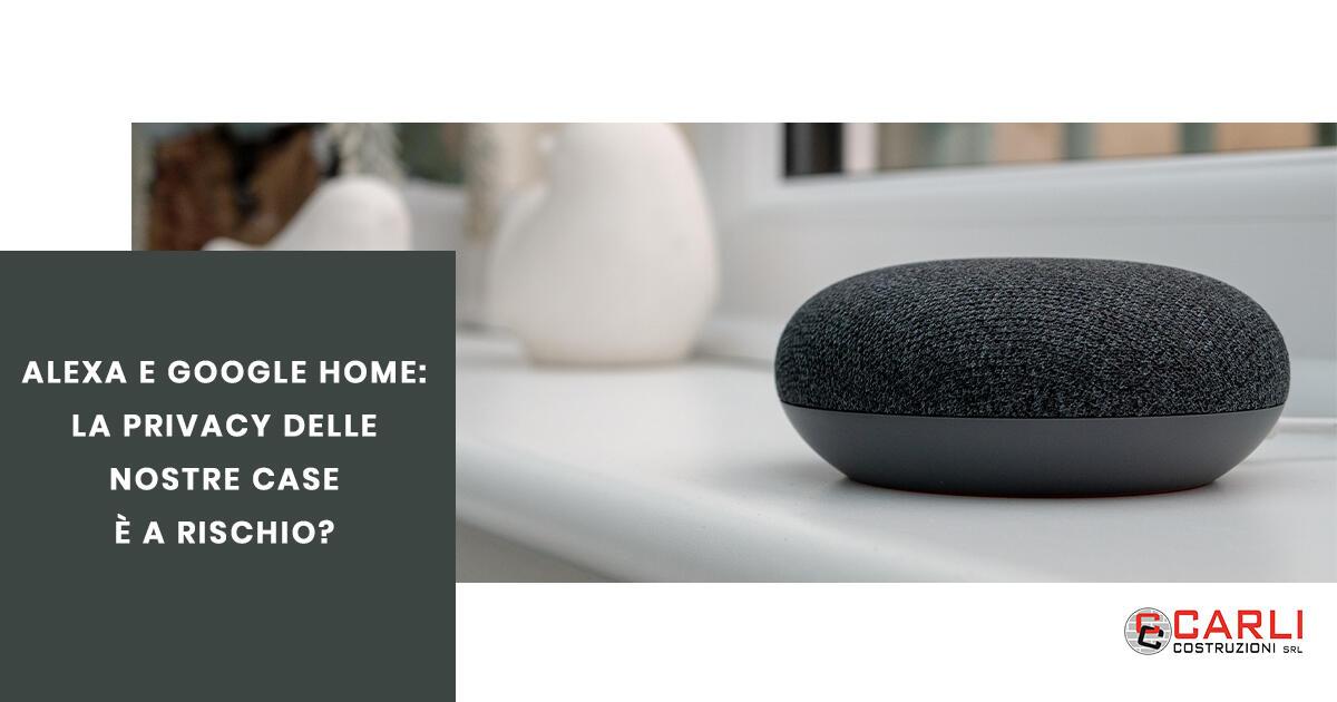 Alexa e Google Home: la privacy delle nostre case è a rischio?