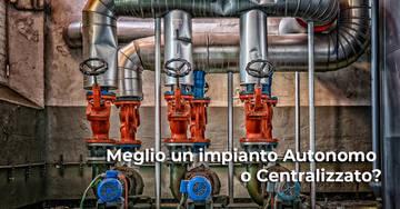 Impianto di riscaldamento: meglio autonomo o centralizzato?