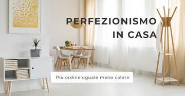 Il perfezionismo in casa: più ordine uguale meno calore